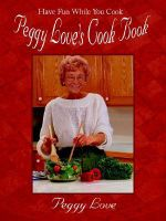 Peggy Love's Cook Book :  Have Fun While You Cook! - Peggy Love