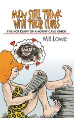Men Still Think With Their Clubs : The hot diary of a horny cave chick - Milt Lowe