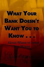 What Your Bank Doesn't Want You to Know . . . : . . .About Where to Invest Your Money - Lillian R. Villanova
