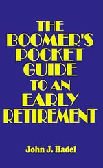 The Boomer's Pocket Guide to an Early Retirement - John  J. Hadel