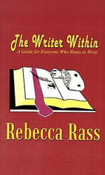 The Writer Within : A Guide for Everyone Who Wants to Write - Rebecca Rass