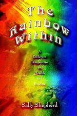 The Rainbow Within : A Different Perspective on Health and Healing - Sally Shepherd