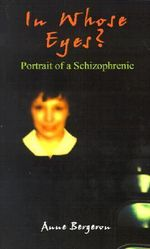 In Whose Eyes? : Portrait of a Schizophrenic - Anne Bergeron