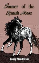 Summer of the Spanish Horse - Nancy Sanderson