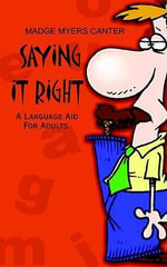 Saying It Right : A Language Aid For Adults - Madge Myers Canter