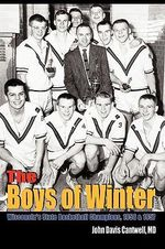 Boys of Winter :  Wisconsin's State Basketball Champions, 1956 & 1957 - MD John Davis Cantwell