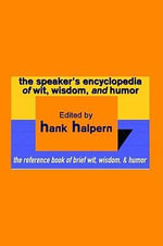 The Speaker's Encyclopedia of Wit, Wisdom, and Humor : The Reference Book of Brief Wit, Wisdom, & Humor - Hank Halpern