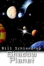 Shadow Planet - Bill Schlondrop