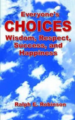 Everyone's Choices : Wisdom, Respect, Success, and Happiness - Ralph E. Robinson