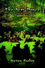 The Bear Dance : A Tale From the Dithy Wood - Steven Ruskin