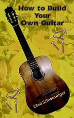 How to Build Your Own Guitar - Glad Schwesinger