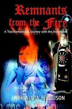 Remnants from the Fire : A Transformational Journey with the Archetypes - Lark Aleta Ferguson