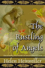 The Rustling of Angels : Discovering the Power of Unconditional Love - Helen Heinmiller