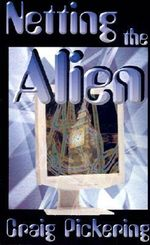 Netting the Alien - Craig Robert Pickering