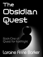 The Obsidian Quest, Quest for Earthlight Trilogy, Vol. 1 - Laraine Anne Barker