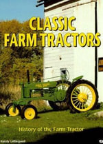Classic Farm Tractors : History of the Farm Tractor - Randy Leffingwell