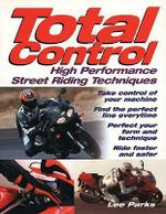 Total Control : High-Performance Street Riding Techniques - Lee Parks