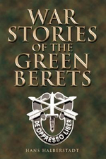 War Stories of the Green Berets - Hans Halberstadt
