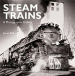 Steam Trains : A Photographic Gallery - James Bell