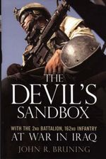 The Devil's Sandbox : With the 2nd Battalion, 162md Infantry at War in Iraq - John R. Bruning