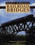 North American Railroad Bridges - Brian Solomon
