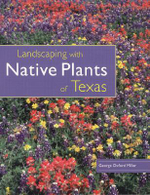 Landscaping with Native Plants of Texas - George Oxford Miller
