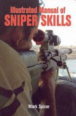 Illustrated Manual of Sniper Skills - Mark Spicer