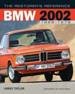 The Restorer's Reference BMW 2002 1968-1976 - James Taylor