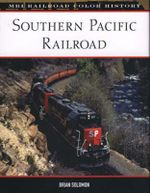 Southern Pacific Railroad : MBI Railroad Colour History - Brian Solomon