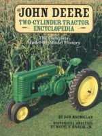 The John Deere Two-cylinder Tractor Encyclopedia : The Complete Model by Model History - Don Macmaillan