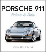 Porsche 911 : Perfection by Design - Randy Leffingwell