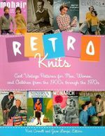 Retro Knits : Cool Vintage Patterns for Men Women and Children from the 1900's Through the 1970's - Kari A. Cornell