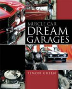 Muscle Car Dream Garages : A Thinking Person's Guide to the Art and Science o... - Simon Green