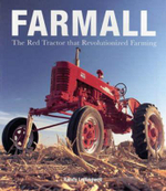 Farmall : The Red Tractor That Revolutionised Farming - Randy Leffingwell