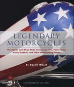 Legendary Motorcycles : The Stories and Bikes Made Famous by Elvis, Peter Fonda, Kenny Roberts and 25 Others - Basem Wasef