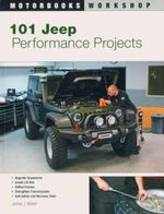 101 Jeep Performance Projects : Motorbooks Workshop - James J. Weber