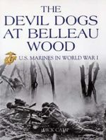 Devil Dogs at Bellau Wood : US Marines in World War II - Dick Camp