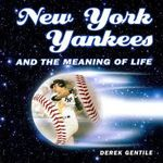 New York Yankees and the Meaning of Life - Derek Gentile