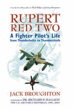 Rupert Red Two : A Fighter Pilot's Life from Thunderbolts to Thunderchiefs - Jack Broughton