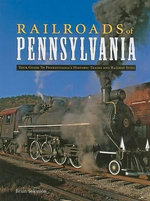 Railroads of Pennsylvania : Your Guide to Pennsylvania's Historic Trains and Railway Sites - Brian Solomon