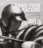 Grand Prix Racers : Portraits of Speed - Bernard Cahier