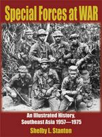 Special Forces at War : An Illustrated History, South East Asia 1957-1975 - Shelby L. Stanton