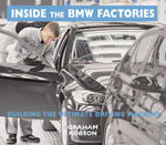 Inside the BMW Factories : Building the Ultimate Driving Machine - Graham Robson