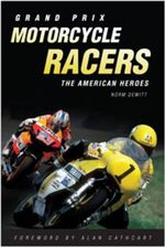 Grand Prix Motorcycle Racers : The American Heroes - Norman DeWitt