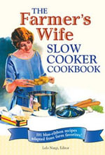The Farmer's Wife Slow Cooker Cookbook : 101 Blue-Ribbon Recipes Adapted from Farm Favourites - Lela Nargi