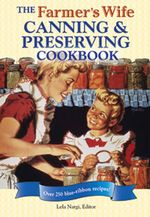 The Farmer's Wife Canning and Preserving Cookbook : Over 200 Blue-Ribbon Recipies! - Lela Nargi