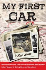 My First Car : Recollections of First Cars from Celebrities and Automotive Luminaries, Such As Peter Fonda, Lee Iacocca, Reggie Jackson, Gen. Colin Powell, and Many More! - Matt Stone