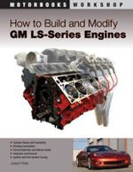 How to Build and Modify GM LS Series Engines : Motorbooks Workshop - Joseph Potak