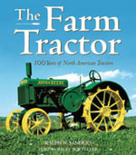 The Farm Tractor : 100 Years of North American Tractors - Ralph Sanders