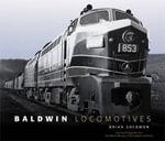 Baldwin Locomotives - Brian Solomon